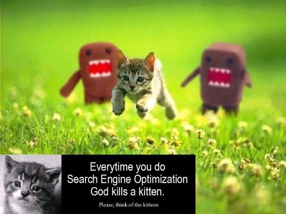 Everytime you do SEO, God kills a kitten