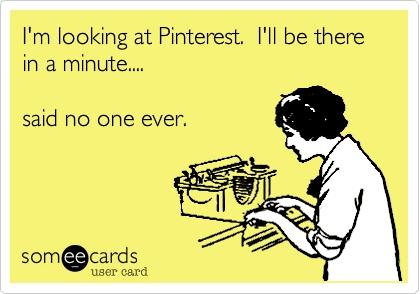 Meme Pinterest schluckt viel Zeit ;-)
